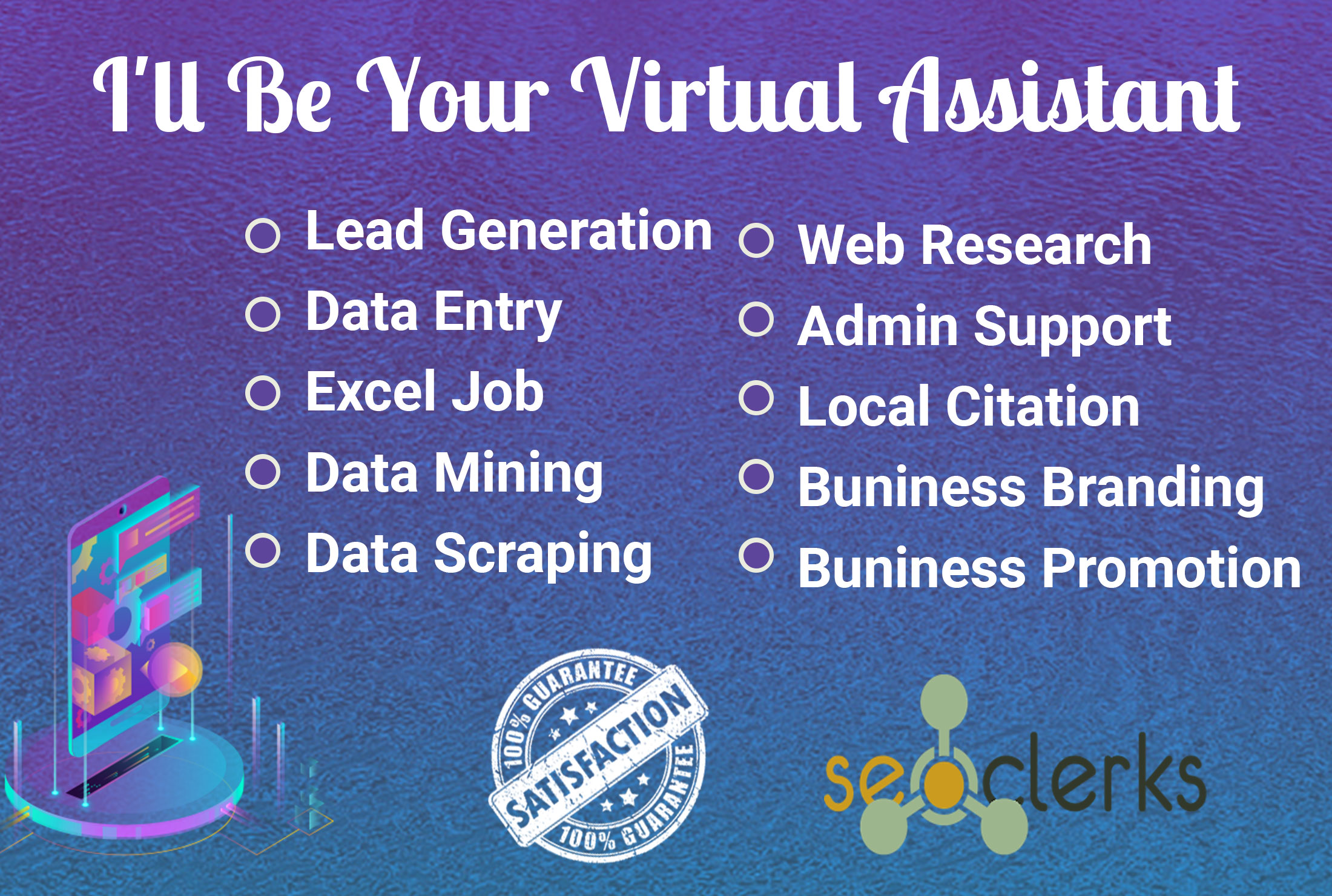 I will be your professional & perfect virtual assistant for any job