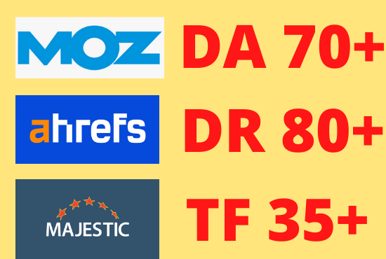 Increase Moz DA 30 plus Ahrefs DR 40 plus Majestic TF 20 plus