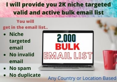I will provide you 2K niche targeted valid and active Bulk Email List