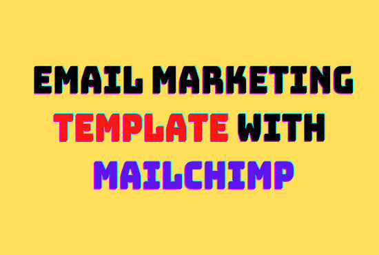 I will Design MailChimp Email Template and Email Marketing