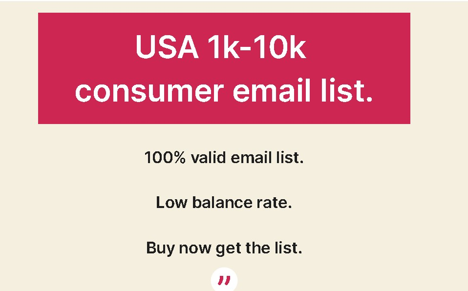I will provide 1k -10k USA based consumer email lists.