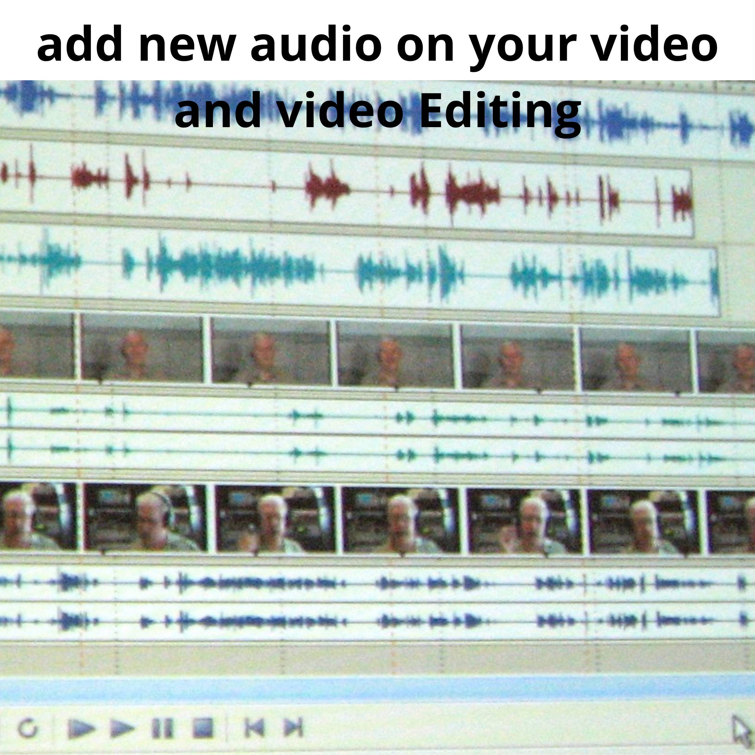 i will add new audio on your video and video editing