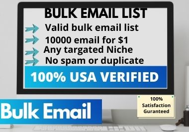 I will collect and provide bulk E-mail list,10000 bulk email in a reasonable price.