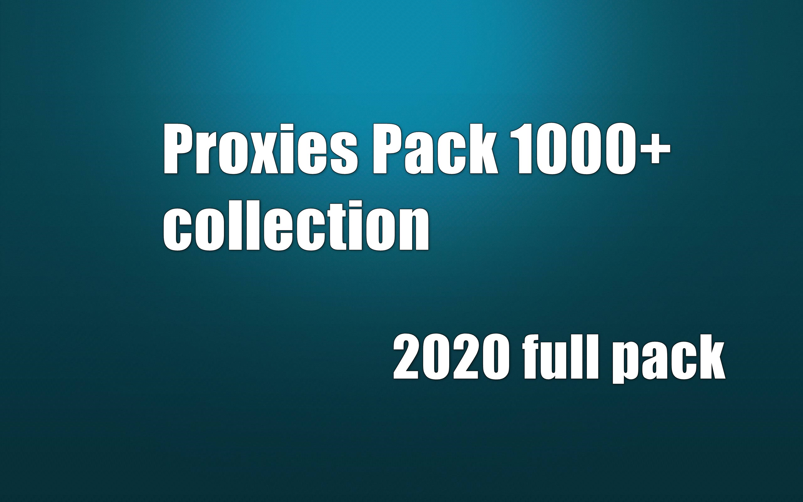 Proxies pack 1000+ collection 2020 full pack