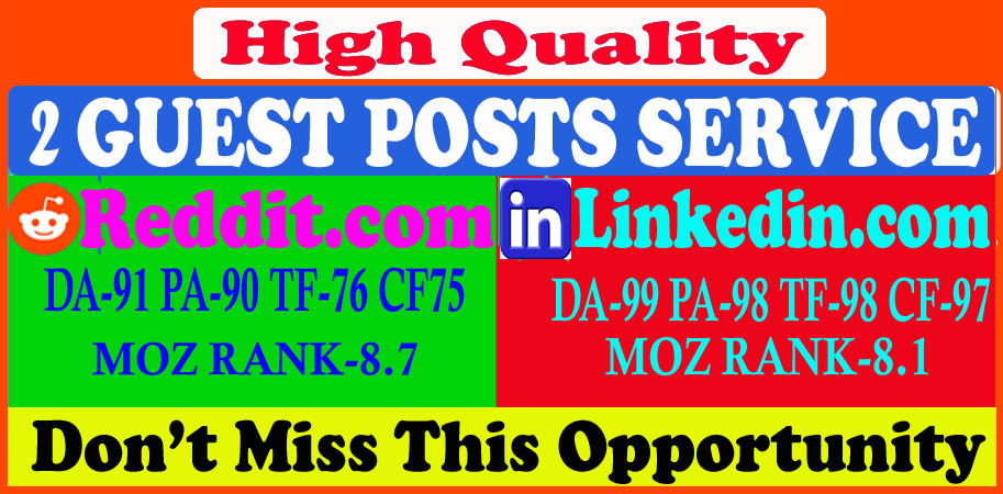 Write and publish 2 guest post on Reddit, Linkedin, DA 91 plus high quality backlinks