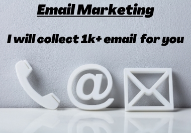 I will collect 1k+ bulk email for you satisfaction