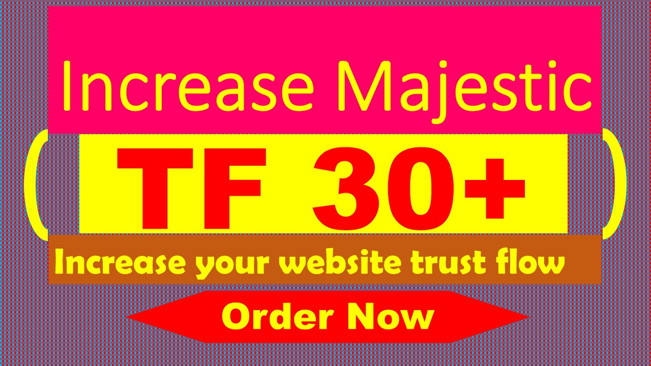 i will increase majestic TF 30 plus Guaranteed