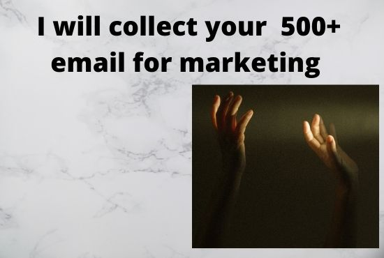 I will collect your 500+ email for marketing