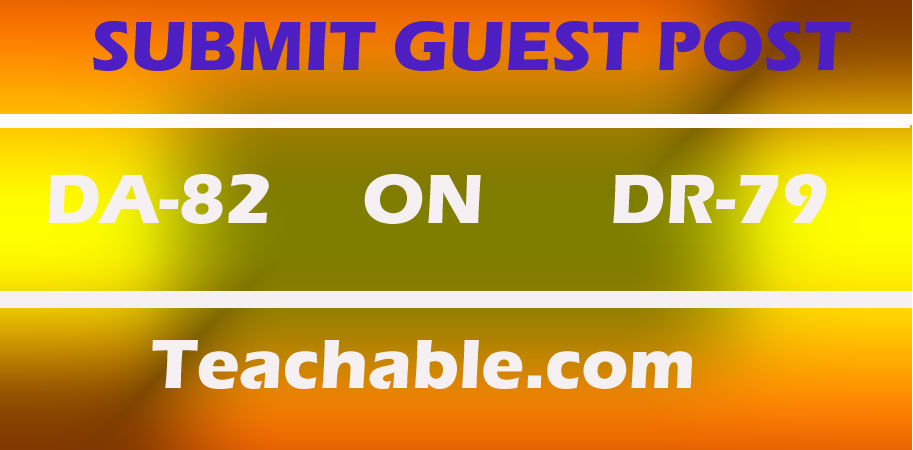 Write and Publish High Authority Guest Post DA82 On Teachable. com