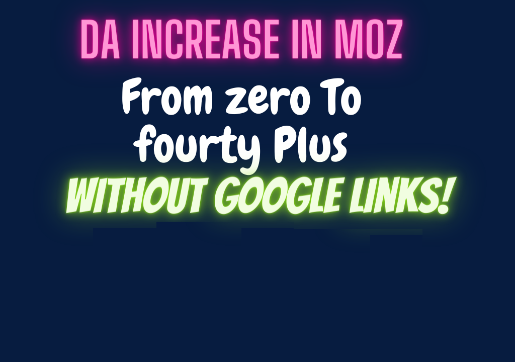 DA Increase In MOZ From 0 To 40+ Without Google Links & Redirect Links