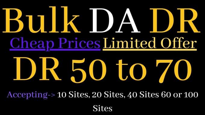 I will bulk increase moz da ahrefs DR 50 or 70 for bulk orders 1 site price is 80