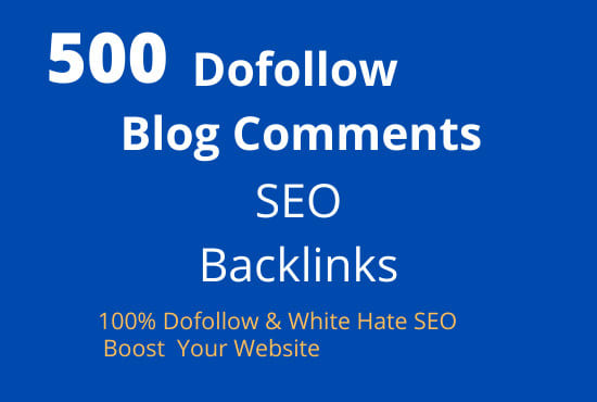 I will do 500 high quality blog comment dofollow backlinks for ranking