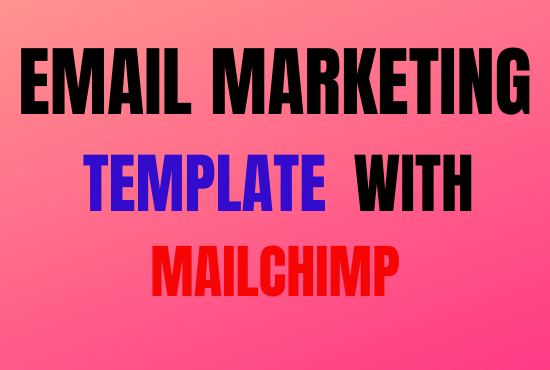 i will complete MailChimp email campaign template