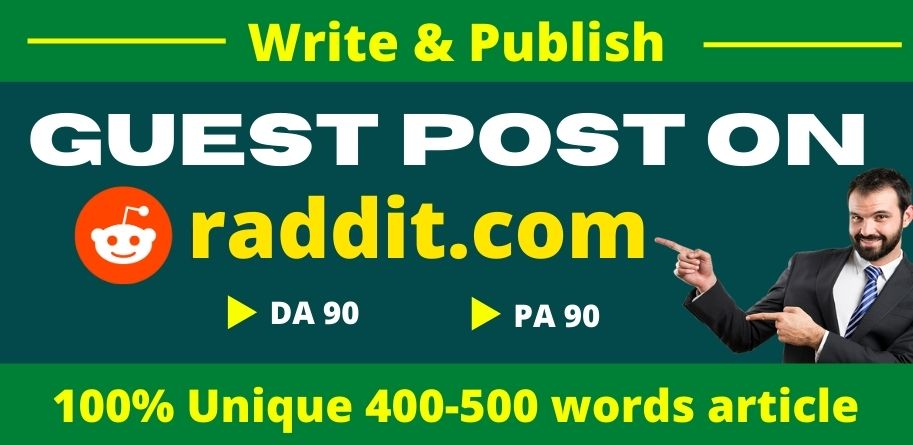 I will write and publish a guest post on reddit. com-DA/90, PA/90