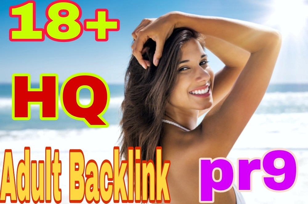 HQ Adulte 18+ site 550+ Dofollow Backlinks Up to pr9 for rank on Google