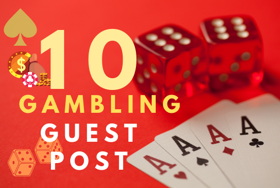 10 gambling guest post from 10 high authority sites who accept gambling niche