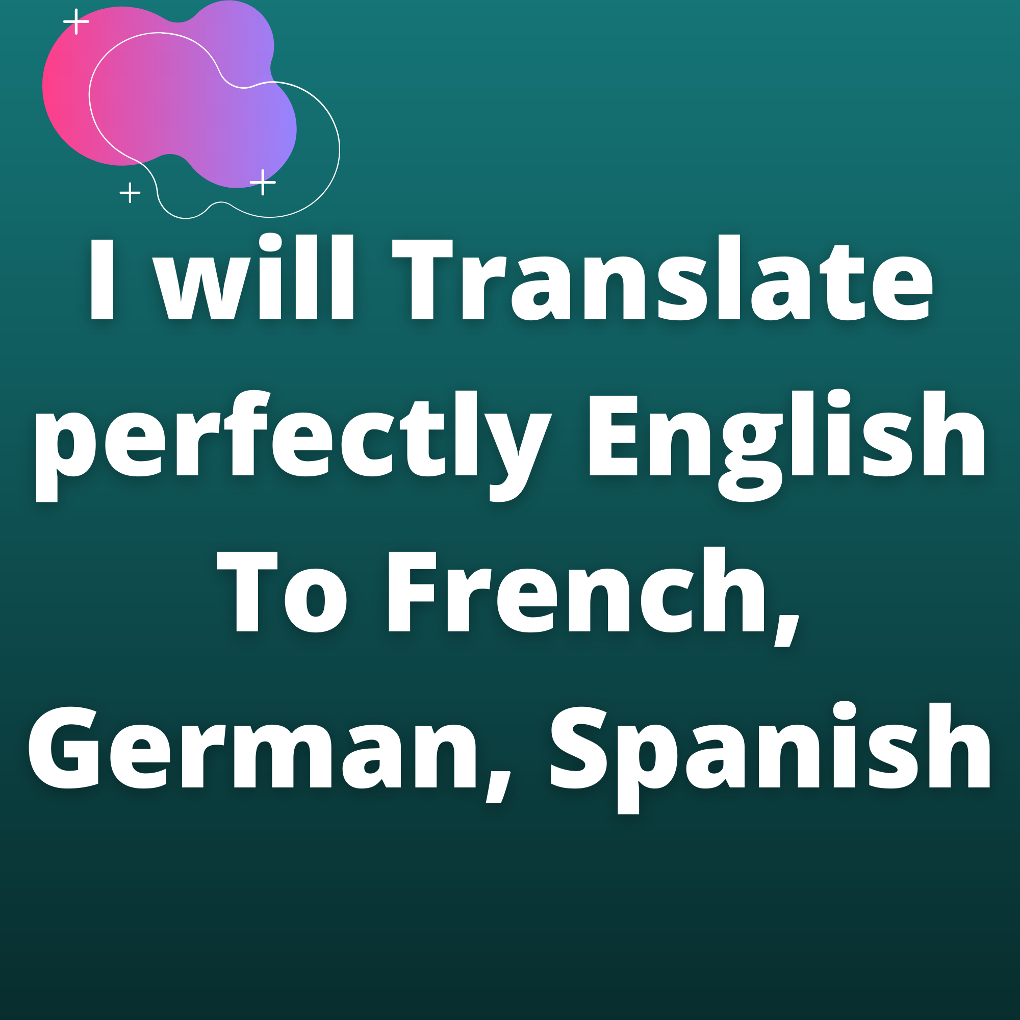 Translate perfectly English To French,  German,  Spanish