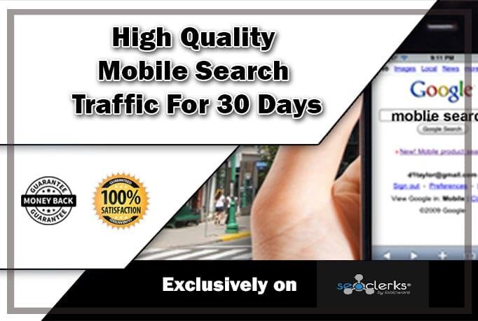 Drive High Quality Mobile Search Traffic For 30 Days