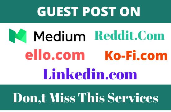 Publish 5 Guest Post Medium,  Reddit,  Ello,  Ko Fi,  Linkedin.