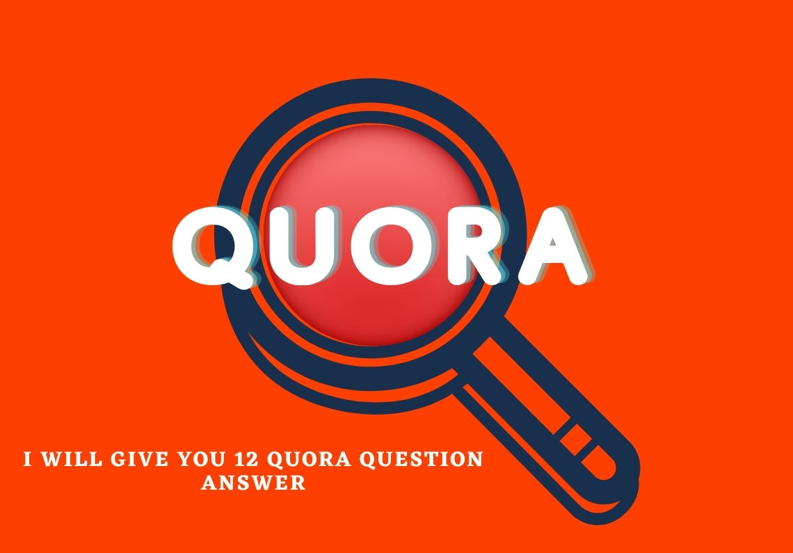 I will give you 12 Quora question answer