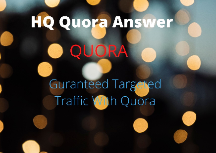 serve 40 HQ Quora answers With Guaranteed target Traffic