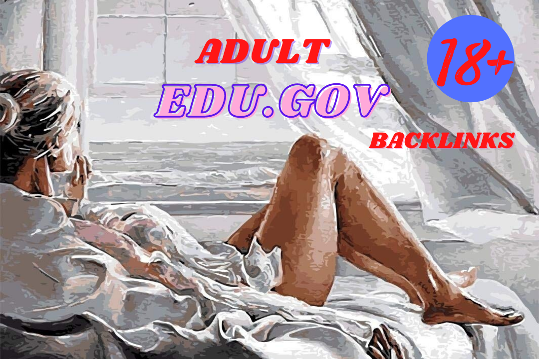 Provide 2020 latest unique 350+ HQ edu. govt. link building & Backlinks for Adult site for SEO