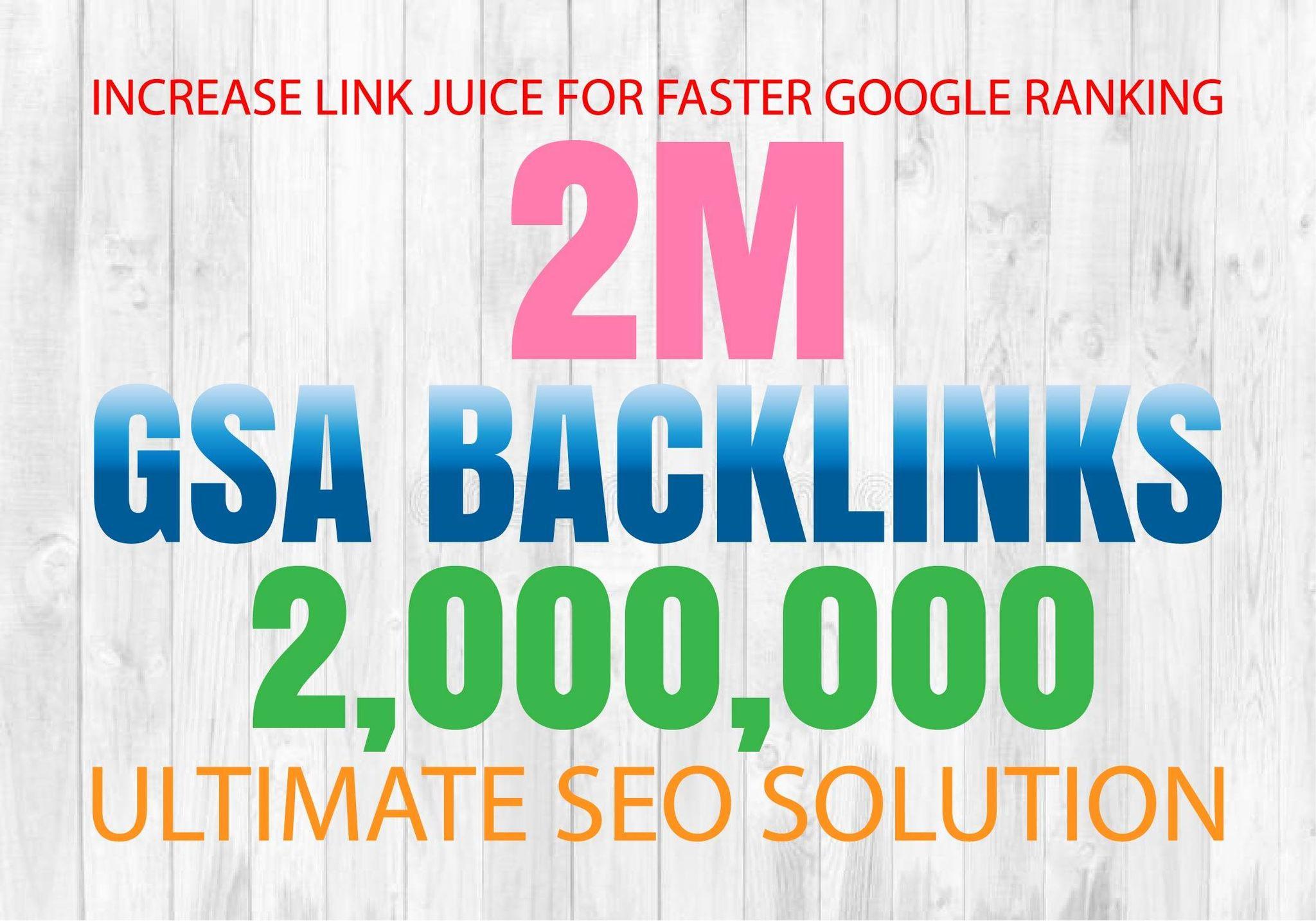 I will provide you 2M GSA SER High Quality backlinks