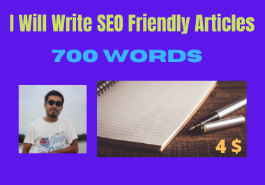 I will write seo friendly articles with 700 words