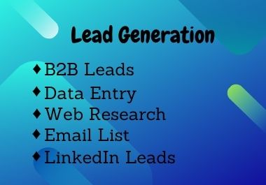 I will do lead generation,  20+ LinkedIn leads,  and targeted email list for your business