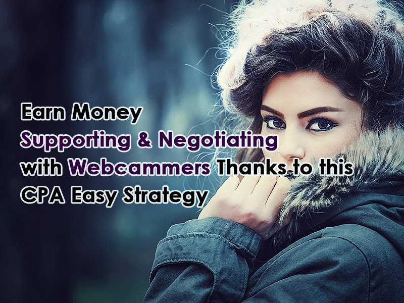 Earn Money Supporting and Meeting Camgirls Thanks to this CPA Strategy