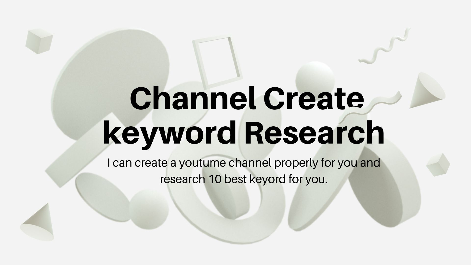 Create Channel,  Optimize Video and Research best 10 Keywords
