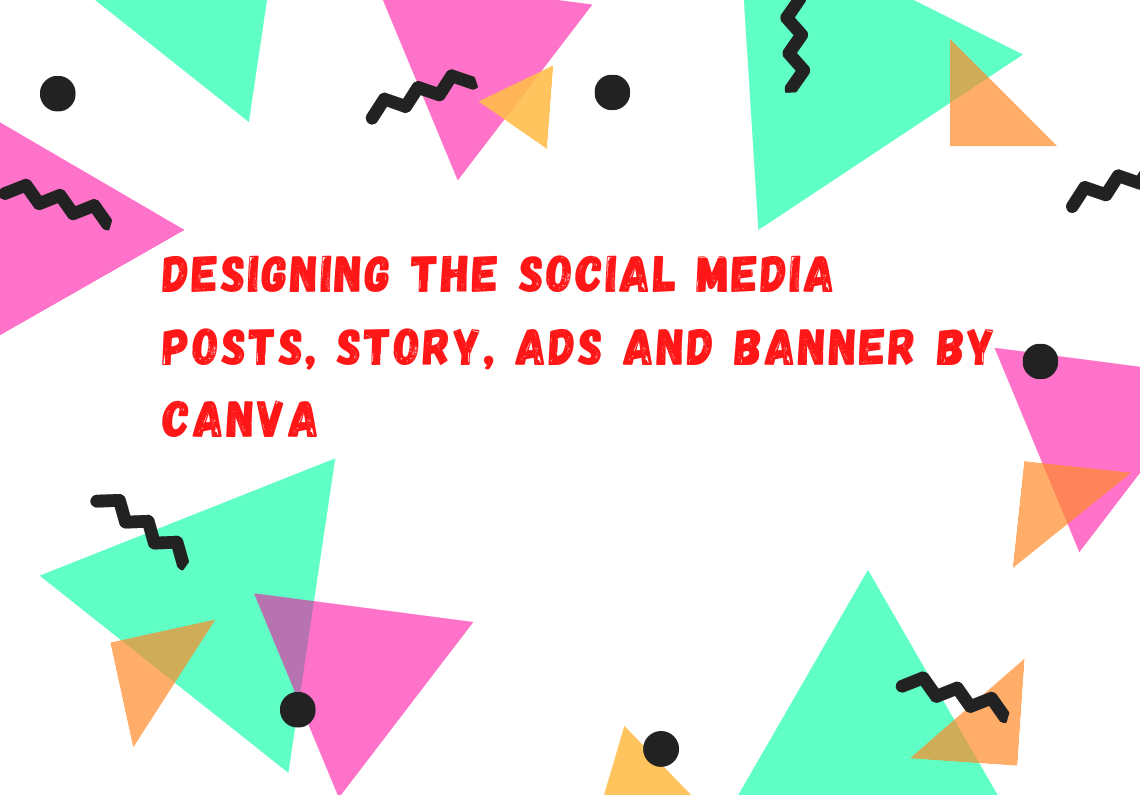 Designing the social media posts,  ads by canva