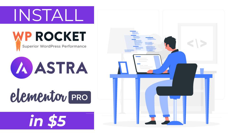 install wp rocket,  astra pro,  elementor pro on your wordpress website