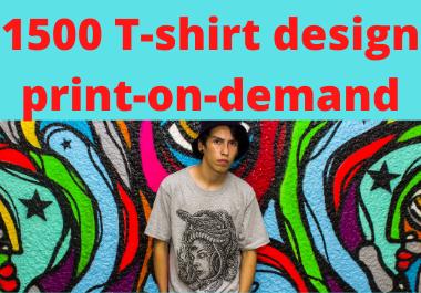 I will deliver 1500 T-shirt design,  print-on-demand T-shirt design packs Mega Bundle Collection