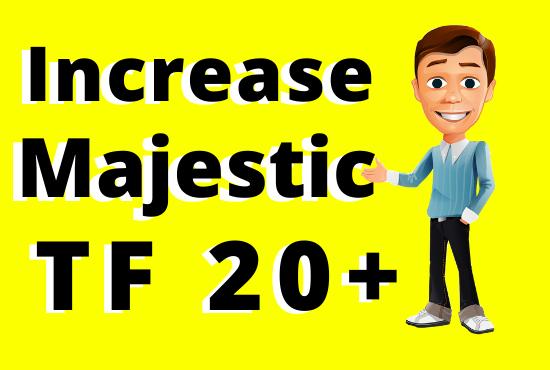 Increase tf,  increase trust flow,  increase majestic trust flow 20+