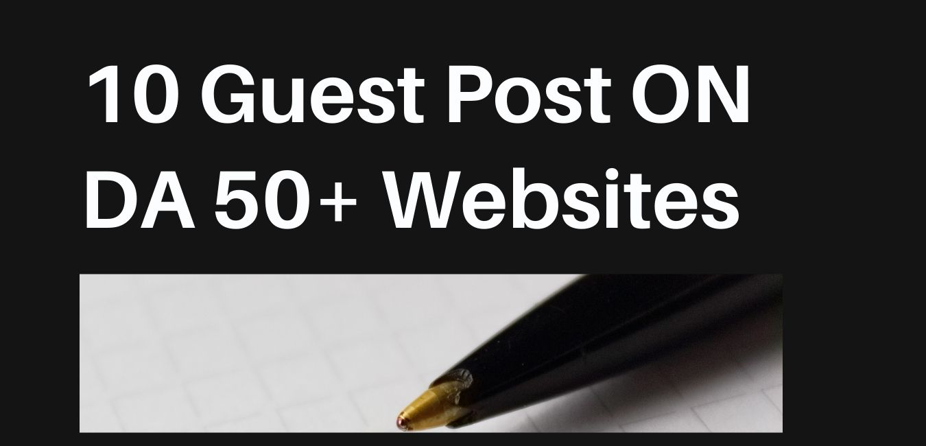 I will provide 10 guest posts with dofollow link da 50 websites