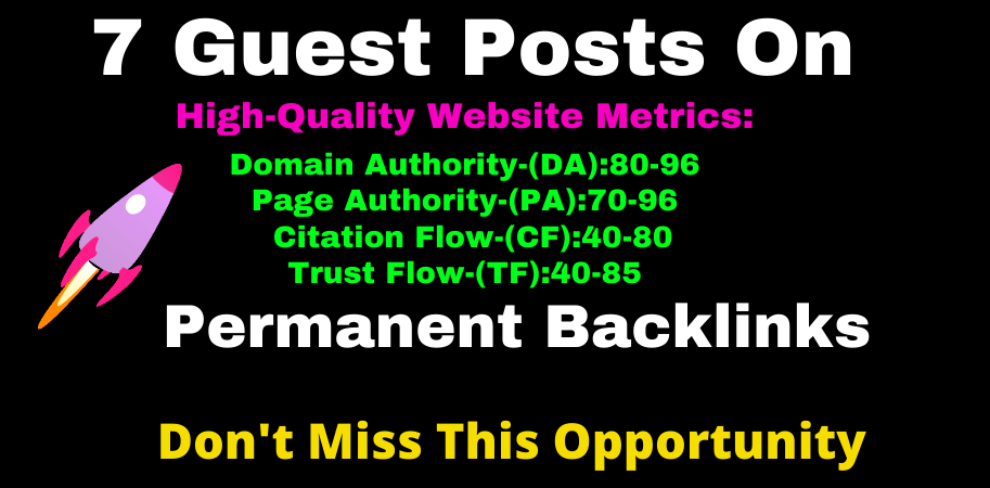 Write and Publish High Quality 7 Guest Posts On High DA, PA, TF, CF, DS, TS, UR, DR Websites backlin