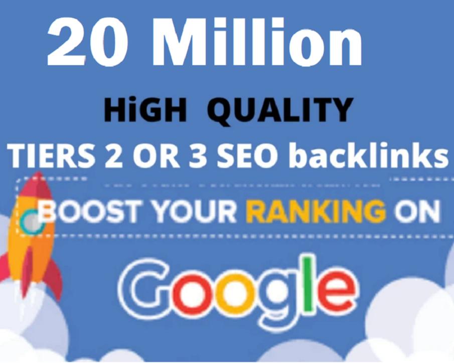 Build 20 million high quality tiers 2 or 3 SEO backlinks