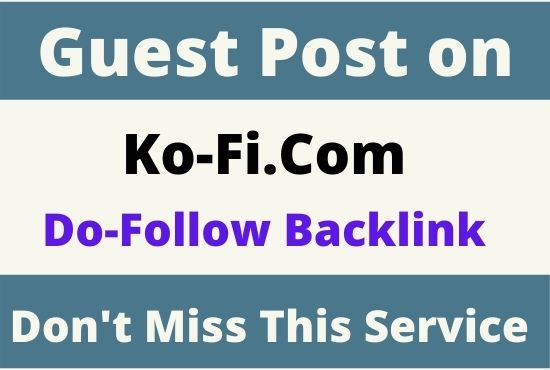 Write and Publish High Authority Guest Post Ko-Fi. com with Dofollow backlink