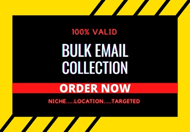 I will collect up to 10k niche targeted BULK EMAIL,  EMAIL BLAST AND EMAIL CAMPAIGN
