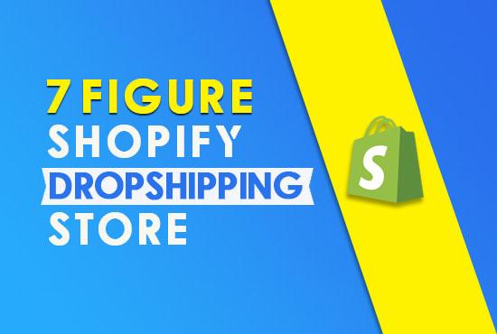 I will setup 7 figure Shopify Dropshipping store