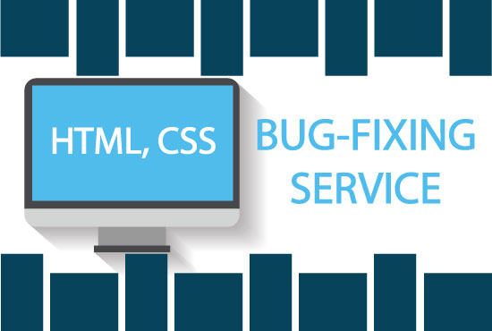 I will do any HTML,  CSS Bug Fixing OR Error Fixing
