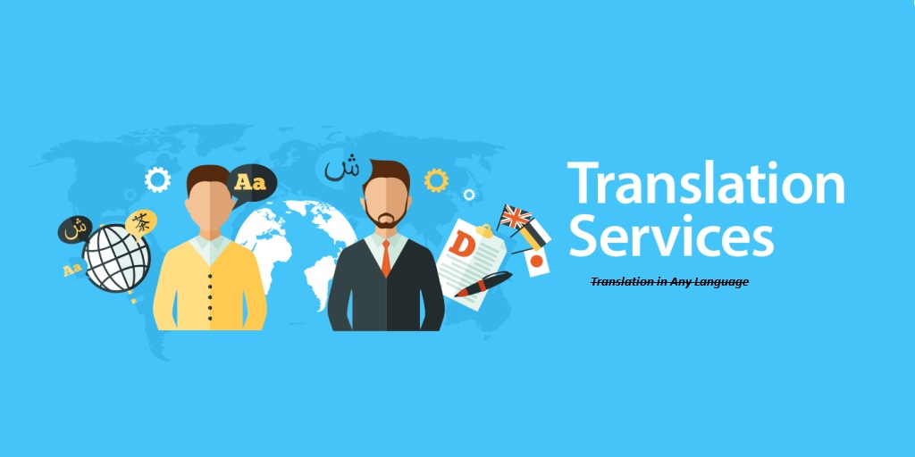 Offering translation service from any language to English, french and any other