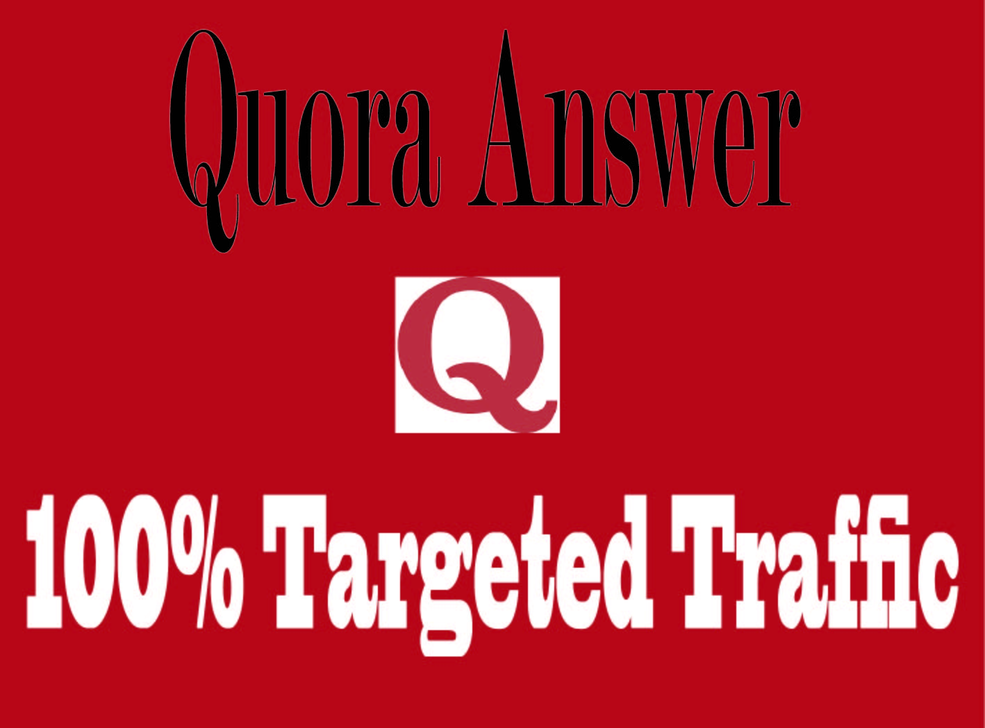 Offer guaranteed targeted traffic with 10 quora answer