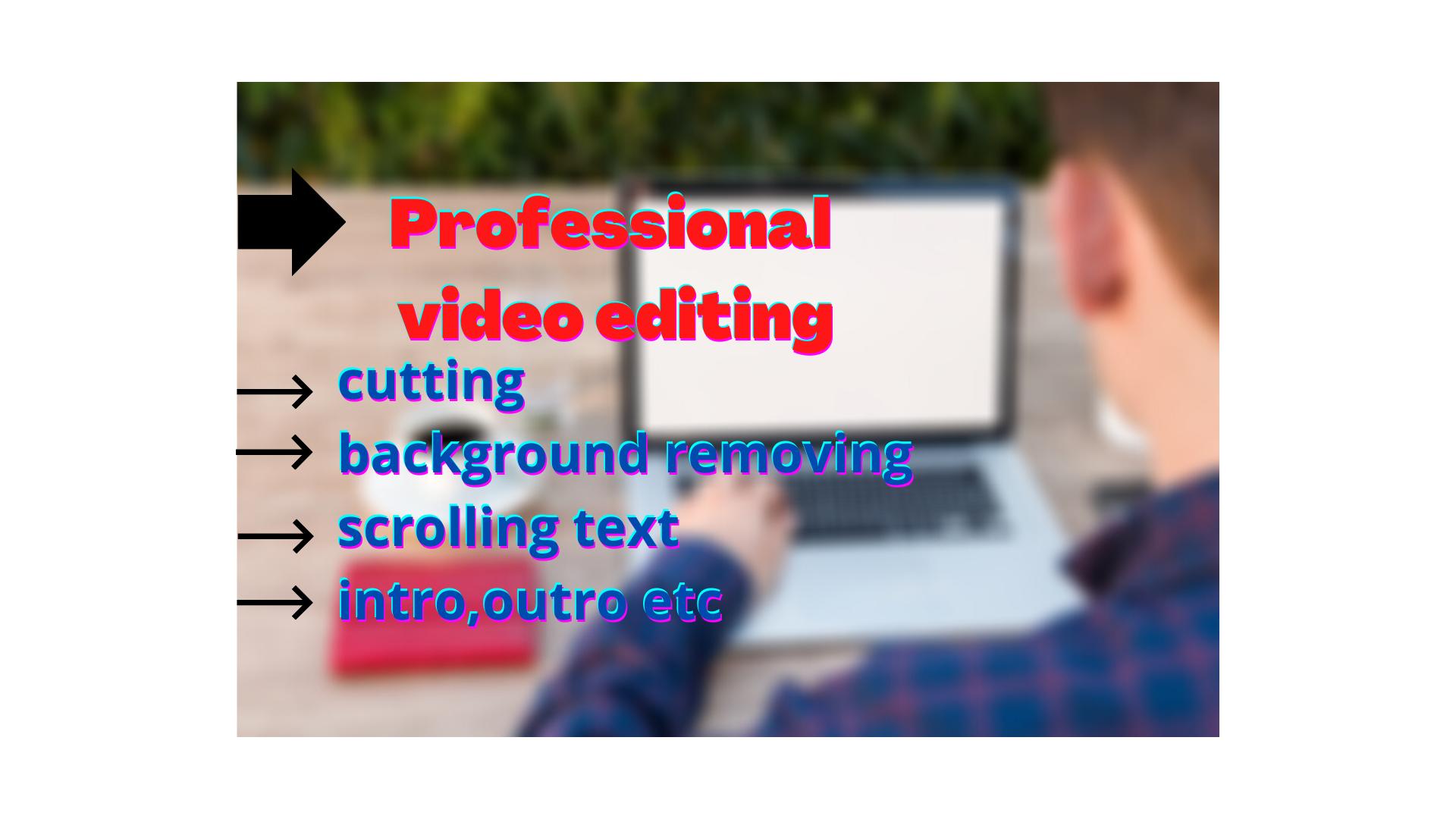 i will do video editing professionally