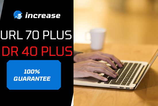I will increase DR ahrefs domain rating 40 and URL 70 plus