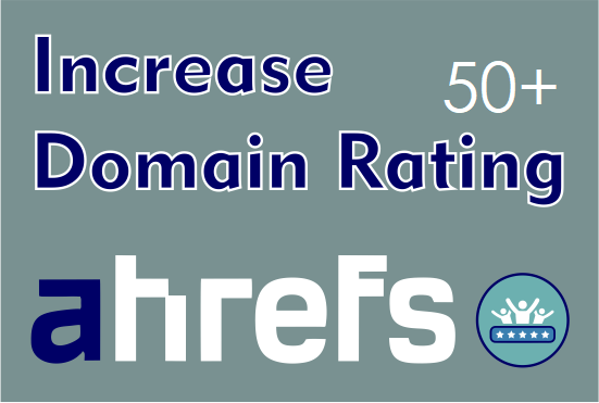 I will increase domain rating ahrefs to DR 50 plus