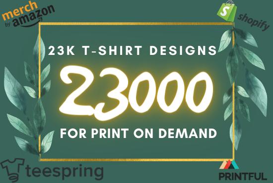 I will send you 23k t shirt designs for pod teespring shopify amazon printful redbubble