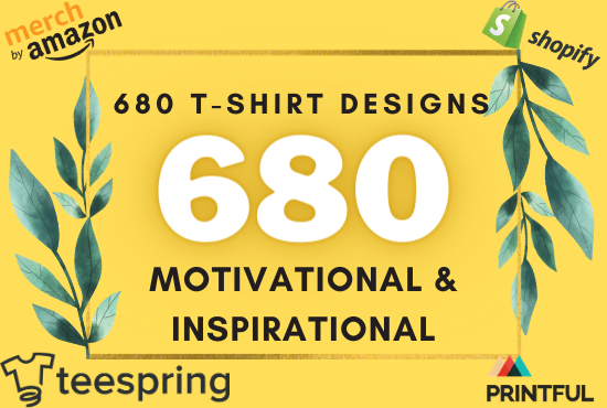 I Will Send you 680 Motivational and Inspirational t shirt designs for pod teespring