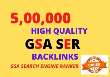 I Will make 5, 00,000 GSA SER High Powerful SEO Backlinks